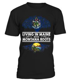 Living in Maine with Montana Roots State T-Shirt #LivingInMaine