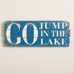 One of my favorite discoveries at WorldMarket.com: 'Go Jump in the Lake' Sign