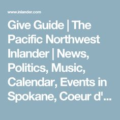 Give Guide | The Pacific Northwest Inlander | News, Politics, Music, Calendar, Events in Spokane, Coeur d'Alene and the Inland Northwest