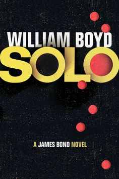 The new James Bond novel Solo by William Boyd is released today in the UK. The book sees 007 in action in West Africa and Washington D. in Solo is published by the original Bond publisher Jonathan Cape, and is the (by my count) James Bond novel. James Bond Books, New James Bond, Book Club Books, New Books, William Boyd, Julian Barnes, Roman, Book Signing, Book Design