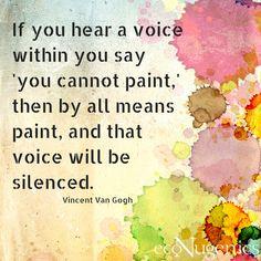 """""""If you hear a voice."""" #paint Vincent Van Gogh quote"""