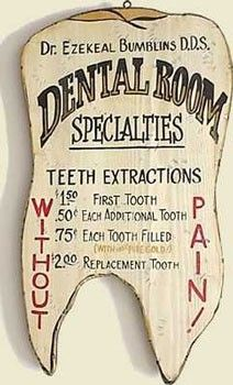 "The ""Without Pain"" is a good sign, but the dentist's name leaves something to be desired, Dr. Bumblins?, But I'll take these prices any day!"