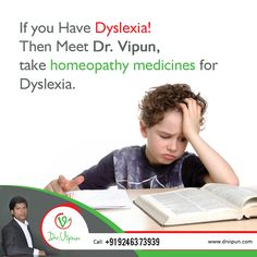 If you Have Dyslexia! Then Meet Dr. Vipun, take homeopathy medicines for Dyslexia. For More Info Visit : http://www.drvipun.com For appointment call : ☎ 9246373939, ☎ 9963136745 ✉ drvipunr@gmail.com