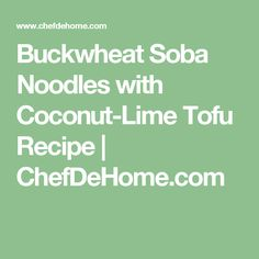 Buckwheat Soba Noodles with Coconut-Lime Tofu  Recipe | ChefDeHome.com