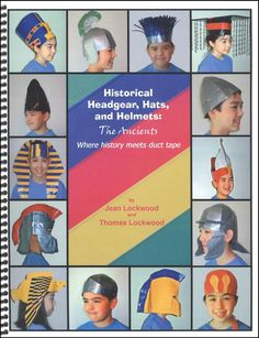 Historical Headgear, Hats and Helmets: The Ancients
