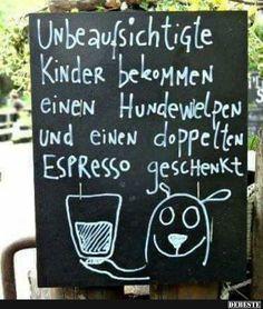 Unbeaufsichtigte Kinder bekommen einen Espresso und einen Hundewelpen.. | Lustige Bilder, Sprüche, Witze, echt lustig