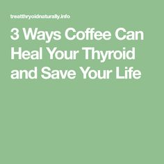 3 Ways Coffee Can Heal Your Thyroid and Save Your Life