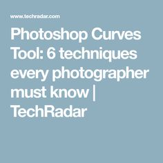 Photoshop Curves Tool: 6 techniques every photographer must know | TechRadar
