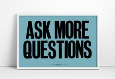 Anthony Burrill, Ask more questions
