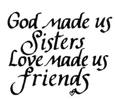 God Made us sisters - love made us friends - true love story Sister Poems, Sister Friends, Older Sister Quotes, Sister Sayings, Cousin Quotes, Daughter Quotes, Father Daughter, Four Sisters, Little Sisters