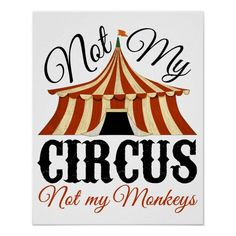 Not My Circus - Not My Monkeys Poster Not My Circus, Circus Carnival Party, Playroom Art, Creative Kids, How To Better Yourself, Custom Posters, Funny Design, Some Fun, Custom Framing