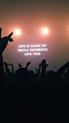 "Concert photo- ""Life is made of small moments like this"" Quote Aesthetic, Aesthetic Pictures, Mood Quotes, Positive Quotes, Edm Quotes, Small Moments, Happy Words, Photo Wall Collage, Picture Wall"