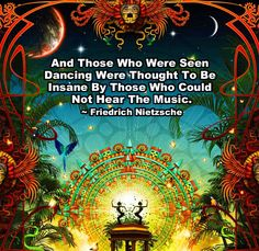 """""""And those who were seen dancing were thought to be insane by those who could not hear the music.   ~Nietzsche #quotes #inspiration"""