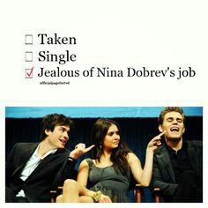 Jealous of Nina Dobrev's job!!