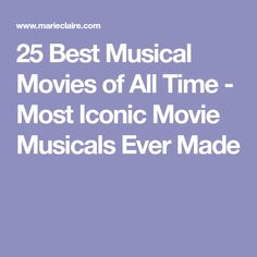 25 Best Musical Movies of All Time - Most Iconic Movie Musicals Ever Made