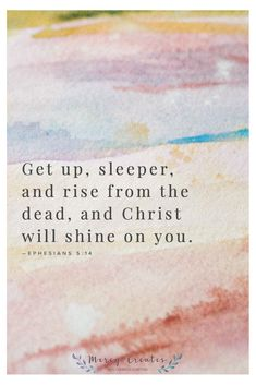 For what makes everything visible is light. Therefore it is said: Get up, sleeper, and rise up from the dead, and Christ will shine on you. Ephesians 5:14, Mercy Creates, Bible Verses about Christ being a light, Verses about salvation, verses about living for the Lord, Verses about the Christian Life, #MercyCreates #BibleVerse #christianart #Scripture #Scriptures #Bible #BibleStudy #BibleVerses #BibleQuotes #GodsWord #Christianity #WatercolorScripture #VerseArt #BibleArt #ScriptureArt… Wisdom Scripture, Scripture Art, Bible Art, Bible Quotes, Ephesians 5, Psalms, Scriptures, Bible Verses, Encouraging Verses