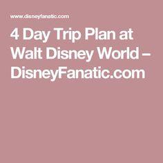 4 Day Trip Plan At Walt Disney World DisneyFanatic Florida