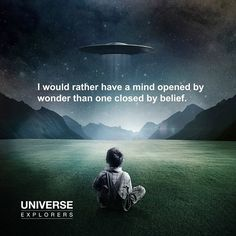 Think For Yourself(Quote)  I would rather have a mind opened by wonder than one closed by belief. Think For YourselfQuotes Universe Explorers -facebook