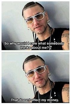 Words to live by. Jody Highroller AKA RiFF RAFF