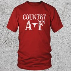 Check out this item in my Etsy shop https://www.etsy.com/listing/483408967/country-as-fuck-unisex-graphic-tshirts