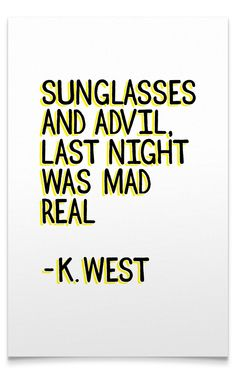 Sunglasses and Advil, last night was mad real. - Kanye West Some rap lyrics are so poetic and great The Words, Ig Captions, Instagram Captions Rap, Night Out Captions, Sunday Captions, Birthday Captions Instagram, Instagram Quotes, Hip Hop Lyrics, Think