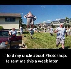 So I told my uncle about Photoshop...