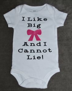 I Like Big Bows and I Cannot Lie Pink or Red Bow Onesie with Black Lettering by Scrapsecrets on Etsy https://www.etsy.com/listing/213935498/i-like-big-bows-and-i-cannot-lie-pink-or