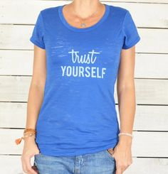TRUST YOURSELF!! You have everything you need!    I hand screen this tank with ECRU colored water based ink onto the most flattering, ROYAL BLUE
