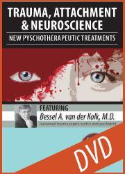 van der Kolk DVD on Trauma, Attachment and Neuroscience (with CEUs and downloadable class info)