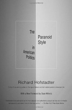 """Read """"The Paranoid Style in American Politics"""" by Richard Hofstadter available from Rakuten Kobo. This timely reissue of Richard Hofstadter's classic work on the fringe groups that influence American electoral politics. Political Books, Political Issues, Political Party, Good Books, Books To Read, Thing 1, Beautiful Book Covers, Reading Lists, American"""