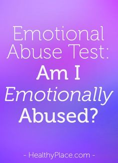 """Emotional abuse is common among children and many adults, so many ask: """"Am I emotionally abused?"""" Take this emotional abuse test to find out if you're in an emotionally abusive situation. www.HealthyPlace.com"""