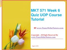 TransWebeTutors helps you work on MKT 571 Week 6 Quiz UOP Course Tutorial and assure you to be at the top of your class. Tutorials, Wizards, Teaching