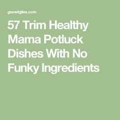 57 Trim Healthy Mama Potluck Dishes With No Funky Ingredients