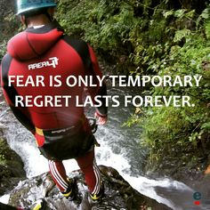 Fear is only temporary regret lasts forever.