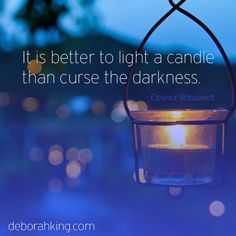 """It is better to light a candle than curse the darkness"" - ‪#‎EleanorRoosevelt‬ Hugs, Deborah ‪#‎deborahking‬ ‪#‎energyhealing‬"