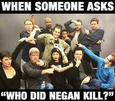 Walking Dead.  Did you notice that Eugene is the only one pointing at himself?  OR...he's picking his nose...LOL.