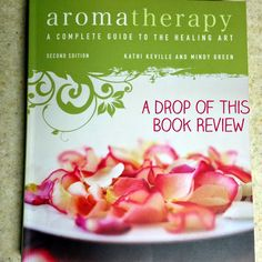 """A Drop of This: Book Review: """"Aromatherapy: A Complete Guide to the Healing Art"""""""