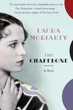 The Chaperone by Laura Moriarty. 4 out of 5.