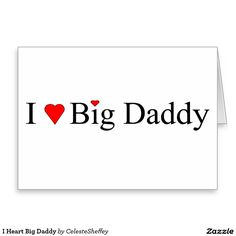 I Heart Big Daddy Greeting Card (sold - West Virginia) Thank you!