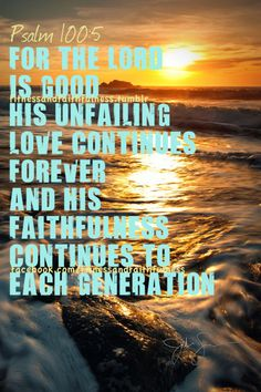 His unfailing love and faithfulness is forever