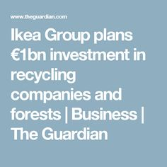 Ikea Group plans €1bn investment in recycling companies and forests | Business | The Guardian
