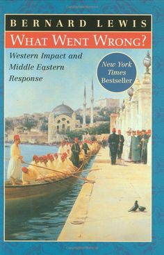 What Went Wrong?: Western Impact and Middle Eastern Response: Bernard Lewis: 9780195144208: Amazon.com: Books