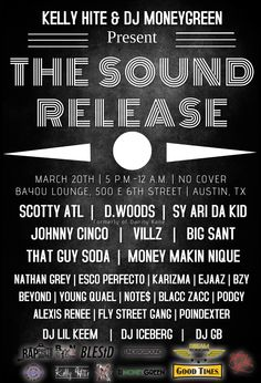 The Sound Release   Friday, March 20, 2015   5pm-12am   Bayou Lounge: 500 E. 6th St., Austin, TX   Live performances by Scotty ATL, D.Woods, Sy Ari Da Kid, Johnny Cinco, and others   Free; no cover   Details: http://2015.do512.com/thesoundrelease2015