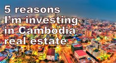 5 reasons Cambodia real estate are good investment