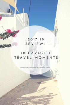 2017 in Review: 10 Favorite Travel Moments | My Toronto, My World