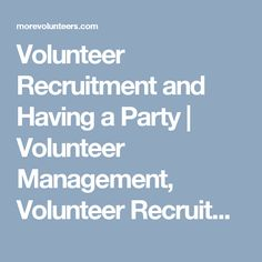 Volunteer Recruitment and Having a Party | Volunteer Management, Volunteer Recruitment, Volunteer Recognition Blog