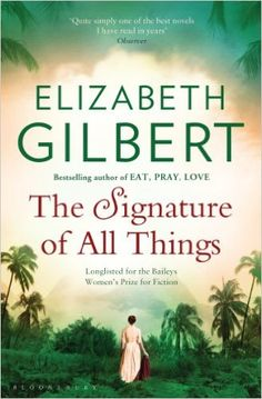 The Signature of All Things: Amazon.co.uk: Elizabeth Gilbert: 9781408841921: Books