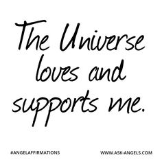 """The Universe loves and supports me."" #angelaffirmations"