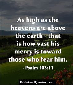 As high as the heavens are above the earth - that is how vast his mercy is toward those who fear him. Bible Verses Quotes, Jesus Quotes, Wise Quotes, Words Of Encouragement, Bible Scriptures, Inspirational Quotes, Qoutes, Bible Verses About Strength, Praise God