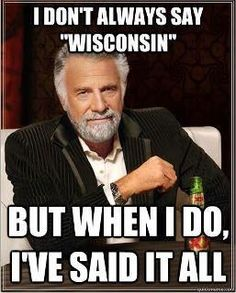 The most interesting man in the world with nothing but love for UW-Madison!